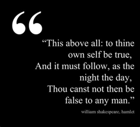 to thine own self be true and it must follow as by