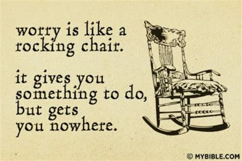 Worrying Is Like A Rocking Chair Quote by Worry Is Like A Rocking Chair Quotes I Like
