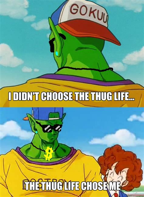 Piccolo Meme - i didn t choose the thug life the thug life chose me