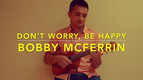 ukulele tutorial don t worry be happy don t worry be happy bobby mcferrin ukulele cover