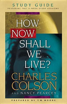 the book of how then shall we live books how now shall we live study guide by charles w colson