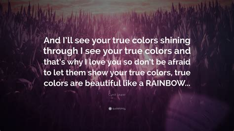 true colors shining through cyndi lauper quote and i ll see your true colors shining