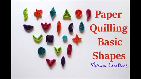 How To Make Different Shapes In Paper Quilling - introduction to paper quilling part two paper quilling