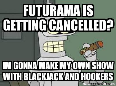Meme Generator Bender - meme personalizado futurama is getting cancelled im
