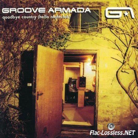 groove armada goodbye country lossless groove armada goodbye country hello nightclub