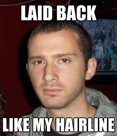 Www Meme - laid back like my hairline rob rogaine quickmeme