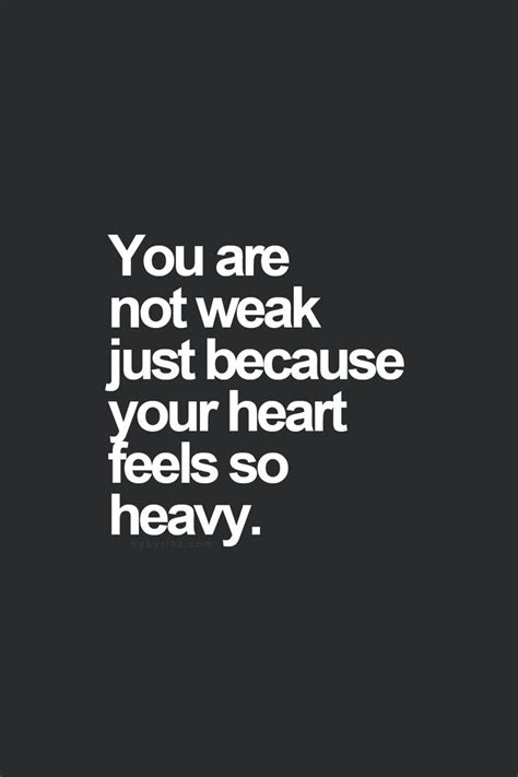 because of heavy and a inspirational quote you are not weak just because