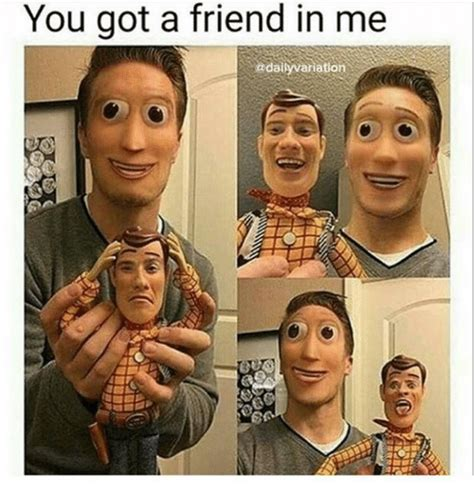You Got Me Meme - 25 best memes about friend in me friend in me memes
