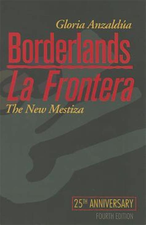 libro borderlands la frontera the new borderlands la frontera the new mestiza fourth edition gloria anzaldua 9781879960855