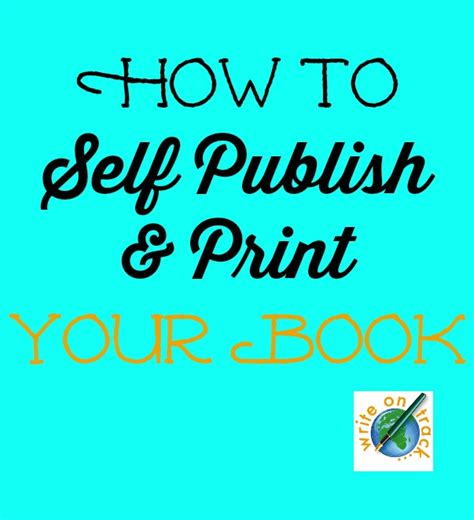 how to publish your how to self publish your book write on track write on