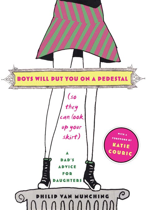 Put On A Pedestal Meaning boys will put you on a pedestal so they can look up your skirt book by philip munching