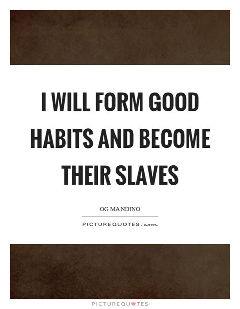 Habits Formed At Youth Make 29 Habits Quotes Quoteprism