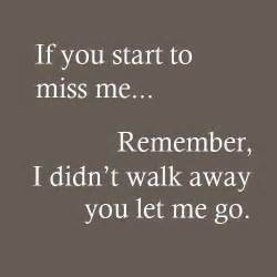 if you start to miss me remember i didn t walk away