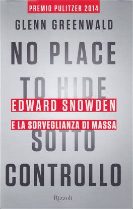 No Place To Hide Glenn Greenwald no place to hide sotto controllo glenn greenwald