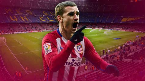 barcelona griezmann antoine griezmann the main threat for atletico against