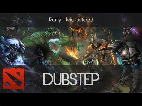 mid or feed all things dota 2 rany mid or feed dota 2 dubstep remix youtube