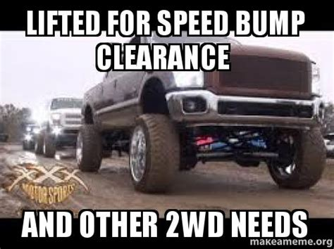 Speed Bump Meme - lifted for speed bump clearance and other 2wd needs