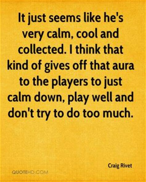 calm cool and collected quotes be cool and collected quotesgram