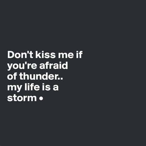 dont kiss me don t kiss me if you re afraid of thunder my life is a storm post by success quotes on