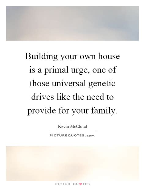home building quotes building your own house is a primal urge one of those