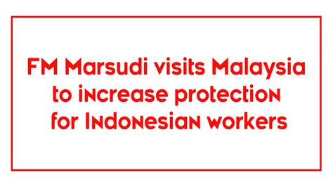 Light Bearers Ministry Fm Marsudi Visits Malaysia To Increase Protection For