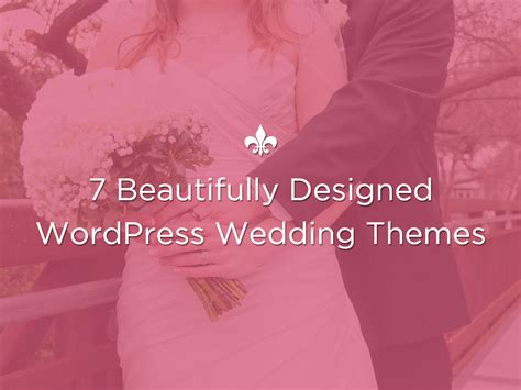 beautifully designed 7 beautifully designed wordpress wedding themes 2018