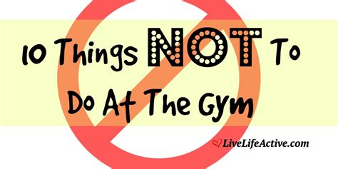 10 Things Not To Do 10 Things Not To Do At The Live Active Fitness