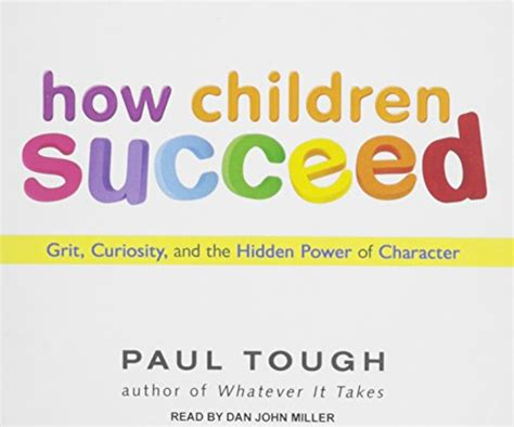 how children succeed grit curiosity and the power of character the book of talent 52 tips for improving your