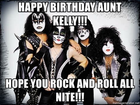 Now Kiss Meme Generator - happy birthday aunt kelly hope you rock and roll all