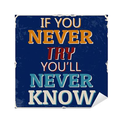Poster Inspiratif If You Never Try You Ll Never Home Decor if you never try you ll never poster sticker pixers 174 we live to change