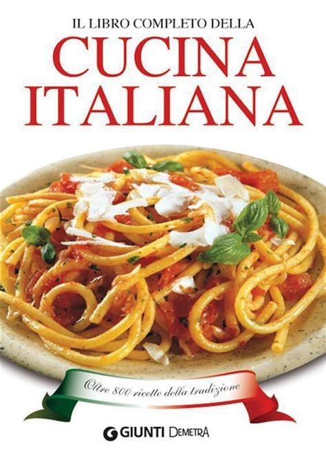 cucina italiana libro il libro completo della cucina italiana aa vv ebook