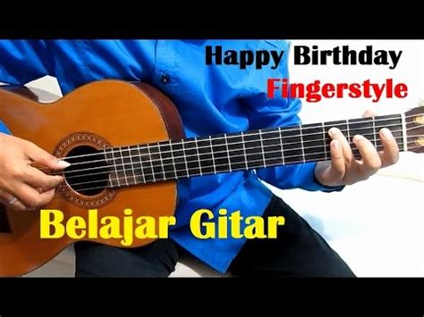 you tube tutorial gitar pemula happy birthday fingerstyle belajar gitar fingerstyle