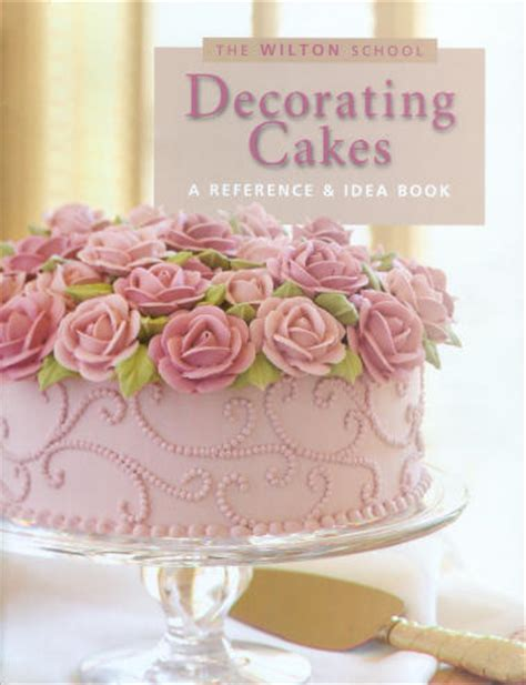 The Wilton School Of Cake Decorating by Wilton Cake Decorating Image Search Results