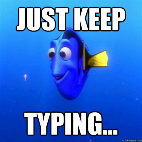 Typing Meme - just keep typing dory quickmeme