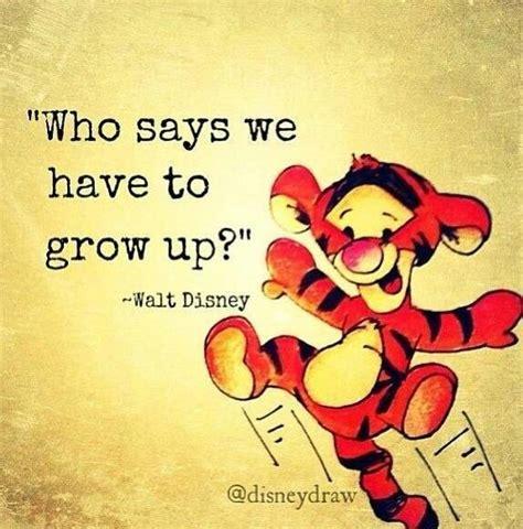 Baby Grow Up quot who says we to grow up quot walt disney frasi walt disney disney and mottos