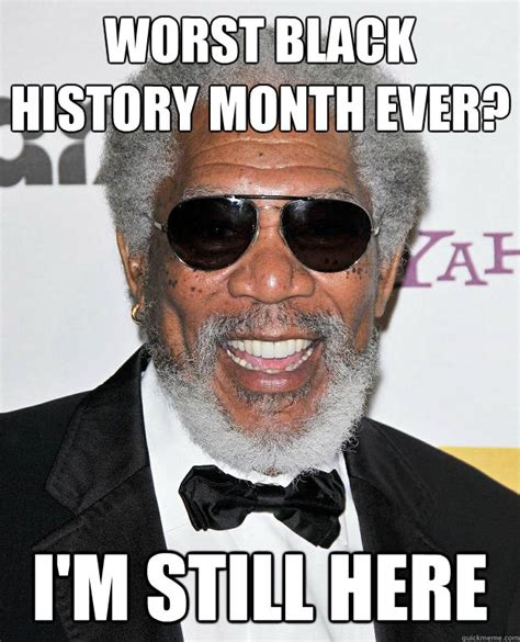 Black History Month Memes - worst black history month ever i m still here misc