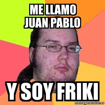 Juan Pablo Meme - meme friki me llamo juan pablo y soy friki 10800648