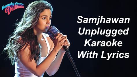 alia bhatt samjhawan unplugged song samjhawan unplugged karaoke with lyrics alia bhatt