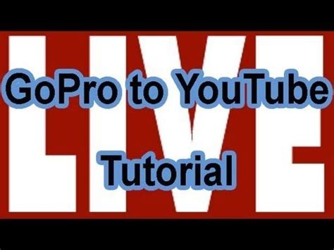tutorial youtube live how to stream gopro to a youtube live stream tutorial
