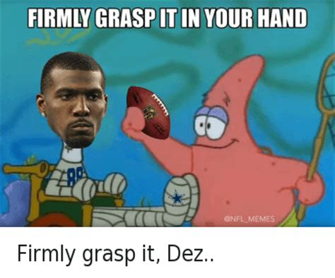 Dez Bryant Memes - firmly grasp it in your hand firmly grasp it dez dallas cowboys meme on sizzle
