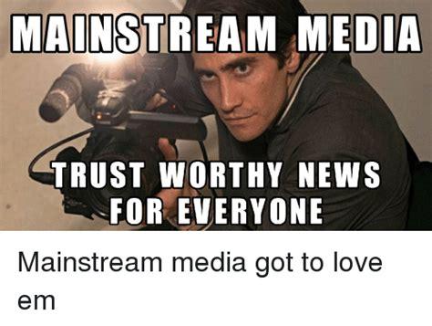 Media Memes - mainstream media trust worthy news for everyone mainstream