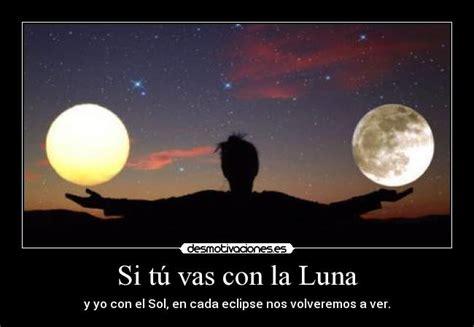 imagenes de sol y luna con frases si t 250 vas con la luna desmotivaciones