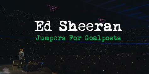 Ed Sheeran Jumpers For Goalposts | ed sheeran jumpers for goalposts film review the