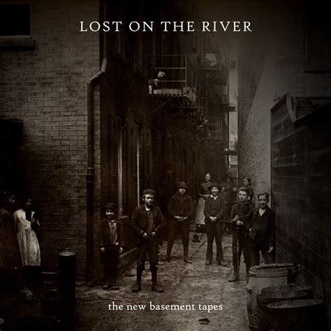 t bone burnett s lost on the river the new basement