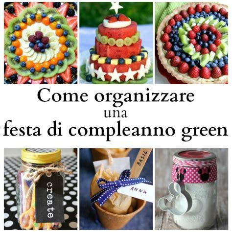 Come Organizzare Una Festa by Come Organizzare Una Festa Di Compleanno Green Babygreen
