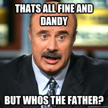 Men Memes - thats all fine and dandy but whos the father dr phil on
