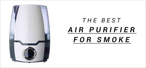 the best air purifier for smoke benefits and buying guide