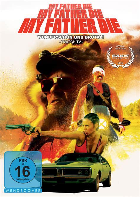 Father Die 2016 My Father Die Film 2016 Filmstarts De