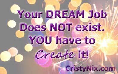 design your dream job what do you need to create your dream job cristy nix
