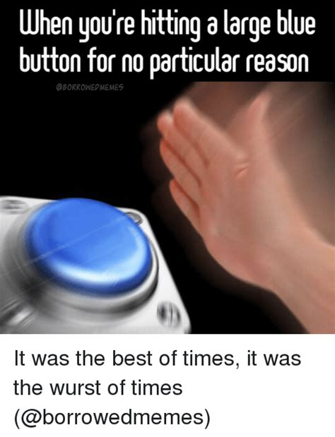 Meme Button - when youre hitting a large blue button for no particular